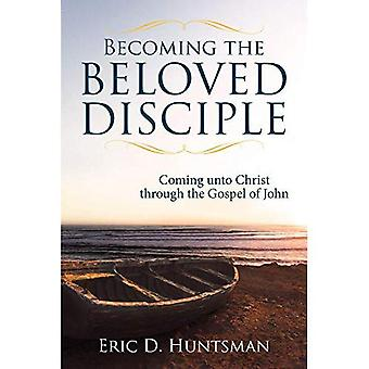 Becoming the Beloved Disciple: Coming Unto Christ Through the Gospel of John