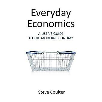 Everyday Economics: A User's Guide to the Modern� Economy