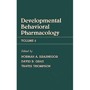 ההתקדמות התנהגותית פרמקולוגיה נפח 5 התפתחותיים התנהגותית פרמקולוגיה על ידי קראסנגור & N.