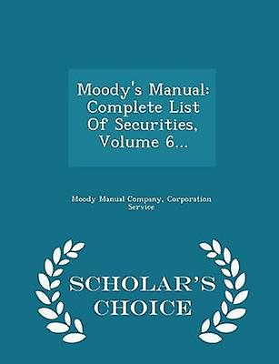 Moodys Manual Complete List Of Securities Volume 6...  Scholars Choice Edition by Company & Moody Manual