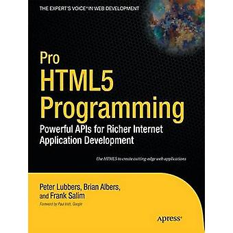 Pro Html5 Programming Powerful APIs for Richer Internet Application Development by Lubbers & Peter