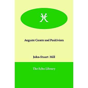 Auguste Comte und der Positivismus von Mühle & JohnStuart