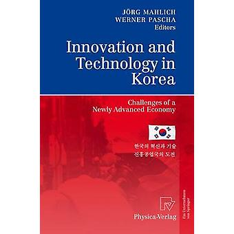 Innovation and Technology in Korea  Challenges of a Newly Advanced Economy by Mahlich & Jrg