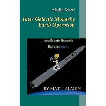 Inter Galactic Monarhy Earth Operation by Matti & Aladin