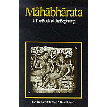 The Mahabharata - v.1 - The Book of the Beginning (New edition) by J.A.