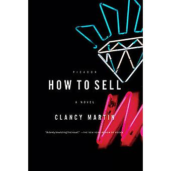 How to Sell by Professor of Philosophy Clancy Martin - 9780312429645