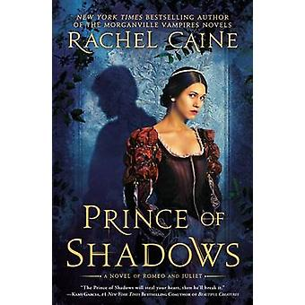 Prince of Shadows - A Novel of Romeo and Juliet by Rachel Caine - 9780
