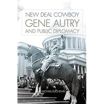 New Deal Cowboy - Gene Autry and Public Diplomacy by Michael Duchemin