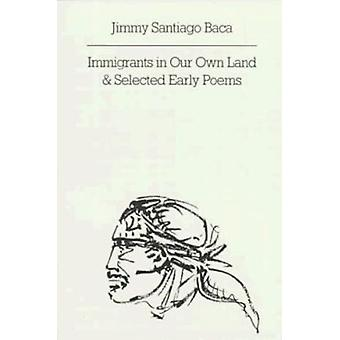 Immigrants in Our Own Land and Selected Early Poems by Jimmy Santiago