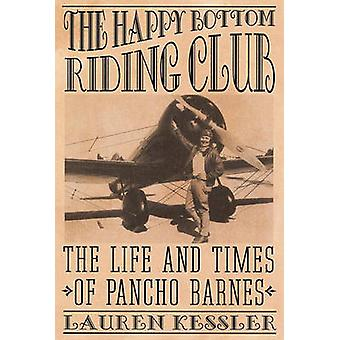The Happy Bottom Riding Club - The Life and Times of Pancho Barnes by