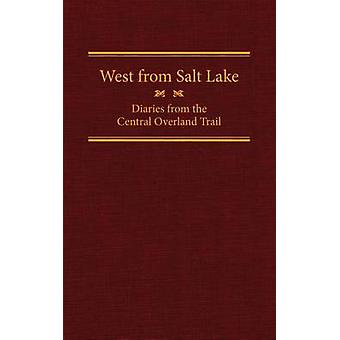 West from Salt Lake - Diaries from the Central Overland Trail by Jesse