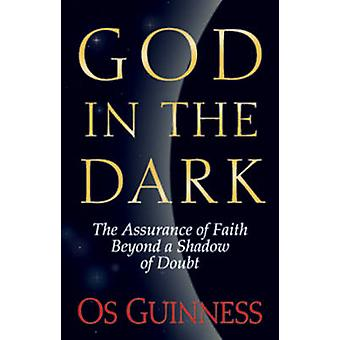 God in the Dark - The Assurance of Faith Beyond a Shadow of Doubt by O