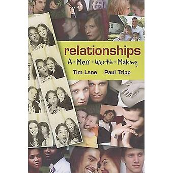 Relationships - A Mess Worth Making by Tim S Lane - Paul D Tripp - 978