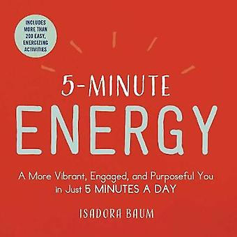 5-Minute Energy - A More Vibrant - Engaged - and Purposeful You in Jus