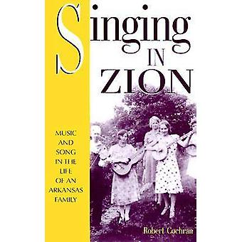 Singing in Zion - Music and Song in the Life of an Arkansas Family by