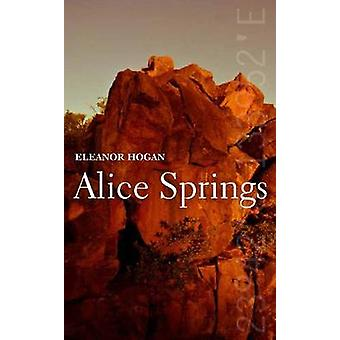 Alice Springs by Eleanor Hogan - 9781742233253 Book