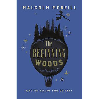 The Beginning Woods by Malcolm McNeill - 9781782690900 Book