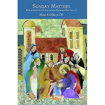 Sunday Matters - Reflections on the Lectionary Readings for Year C by