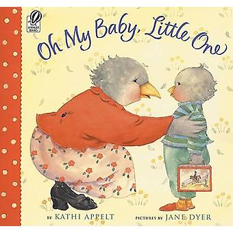 Oh My Baby - Little One by Kathi Appelt - Jane Dyer - 9780152052423 B