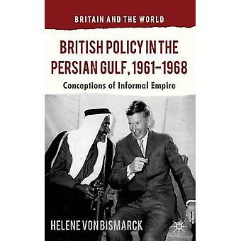 Britisk politikk i den persiske gulf 19611968 oppfatninger av uformelt imperium av von Bismarck & Helene