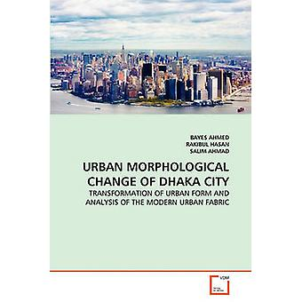 URBAN MORPHOLOGICAL CHANGE OF DHAKA CITY by AHMED & BAYES