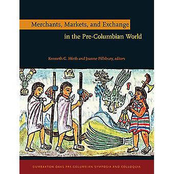 Merchants Markets and Exchange in the PreColumbian World by Kennth Hirth