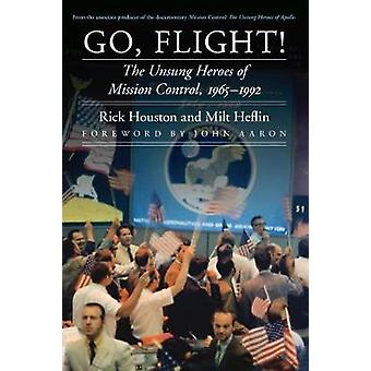 Go Flight The Unsung Heroes of Mission Control 19651992 by Houston & Rick