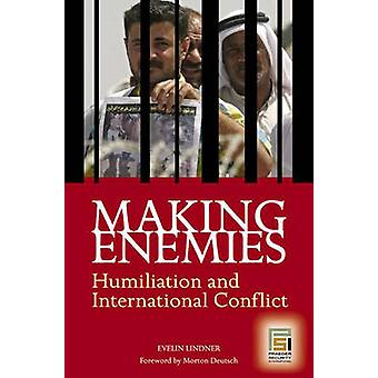 Making Enemies Humiliation and International Conflict by Lindner & Evelin