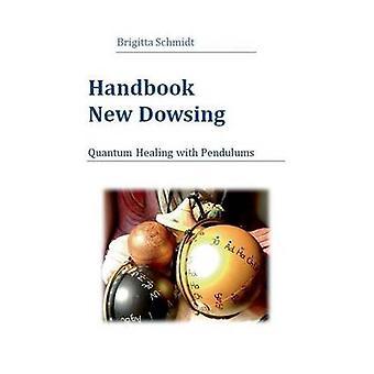 Handbook New DowsingQuantum Healing with Pendulums by Schmidt & Brigitta