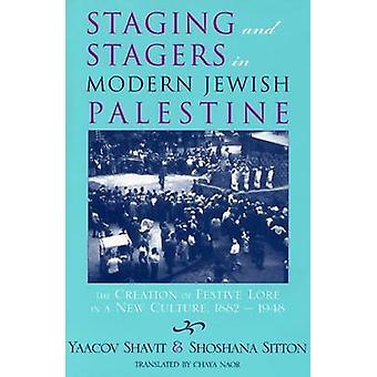 Staging and Stagers in Modern Jewish Palestine The Creation of Festive Lore in a New Culture 18821948 by Shoshana Sitton & Yaacov Shavit