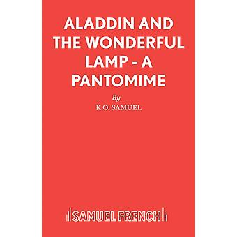 Aladdin and the Wonderful Lamp  A Pantomime by Samuel & K.O.