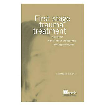 First Stage Trauma Treatment A guide for mental health professionals working with women by Haskell & Lori