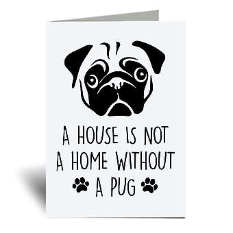 A House Is Not A Home Without A Pug A6 Greeting Card