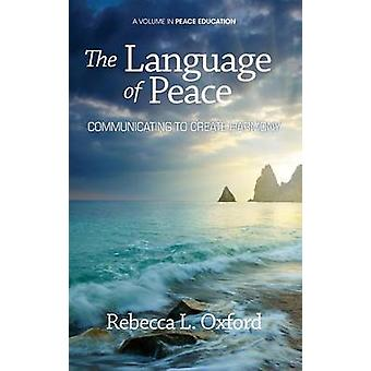 The Language of Peace Communicating to Create Harmony Hc by Oxford & Rebecca L.