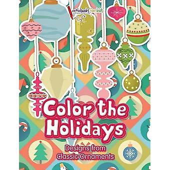 Color the Holidays Designs from Classic Ornaments by for Kids & Activibooks