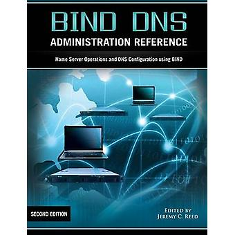 BIND DNS Administration Reference by Reed & Jeremy C.