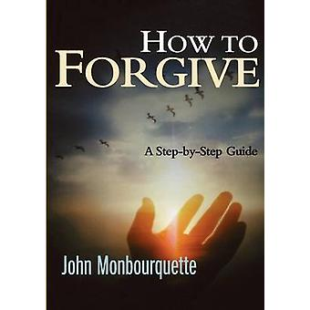 How to Forgive by Monbourquette & John