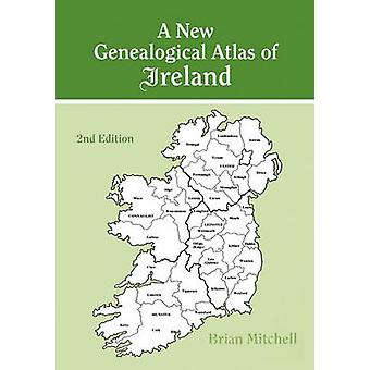 A New Genealogical Atlas of Ireland. Second Edition by Mitchell & Brian