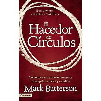 El Hacedor de Circulos Como Rodear de Oracion Nuestros Principales Anhelos y Desafios  The Circle Maker by Batterson & Mark