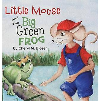 Little Mouse and the Big Green Frog by Bloser & Cheryl M.
