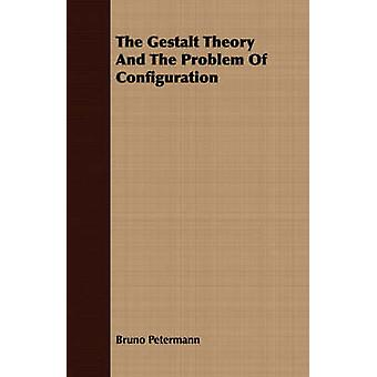 The Gestalt Theory And The Problem Of Configuration by Petermann & Bruno