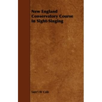 New England Conservatory Course in SightSinging by Cole & Saml W.