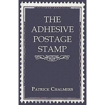 The Adhesive Postage Stamp by Chalmers & Patrick