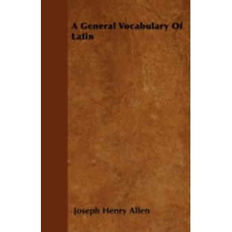 A General Vocabulary Of Latin by Allen & Joseph Henry