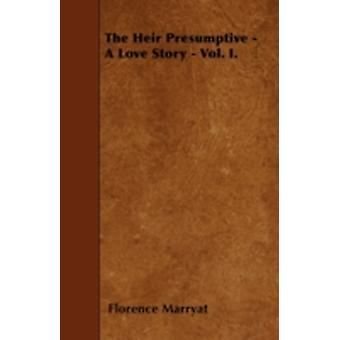The Heir Presumptive  A Love Story  Vol. I. by Marryat & Florence