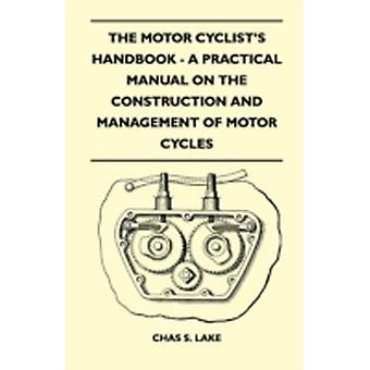 The Motor Cyclists Handbook  A Practical Manual on the Construction and Management of Motor Cycles by Lake & Chas S.