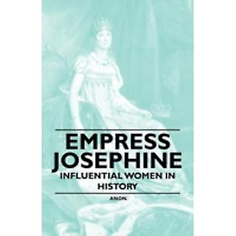 Empress Josephine  Influential Women in History by Anon