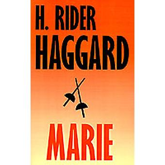 Marie An Episode in the Life of the Late Allan Quatermain by Haggard & H. Rider