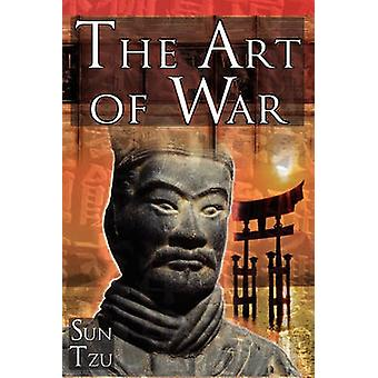 The Art of War Sun Tzus Ultimate Treatise on Strategy for War Leadership and Life by Tzu & Sun