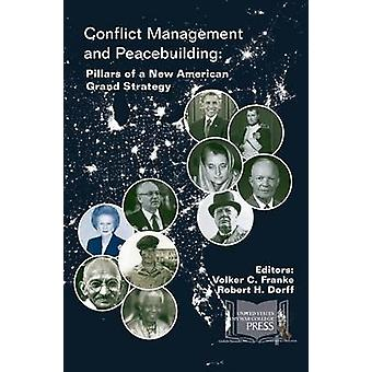 Conflict Management and Peacebuilding Pillars of a New American Grand Strategy by Franke & Volker C.